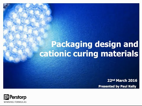 Webinar March 2016 Packaging  and cationic curing by Paul Kelly
