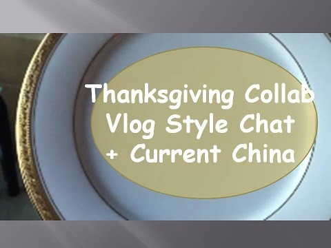 Thanksgiving Collab | Vlog Style Chat + Current China