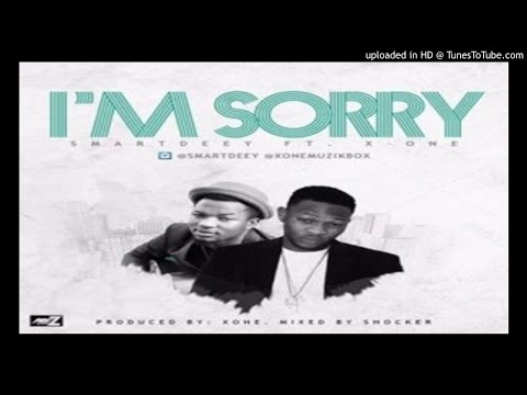 Smartdeey-Ft-X-One-Am-sorry (2016 MUSIC)