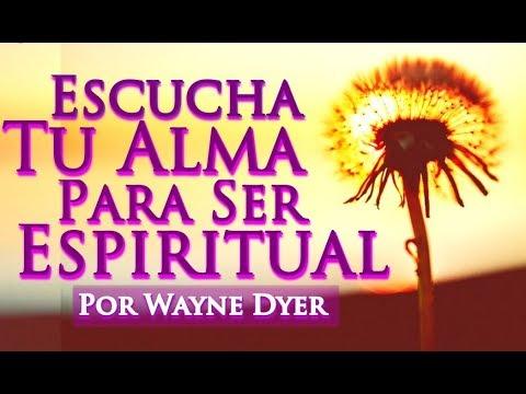 Aprende A Escuchar La Voz De Tu Alma - Ser Espiritual - Wayne Dyer En Español