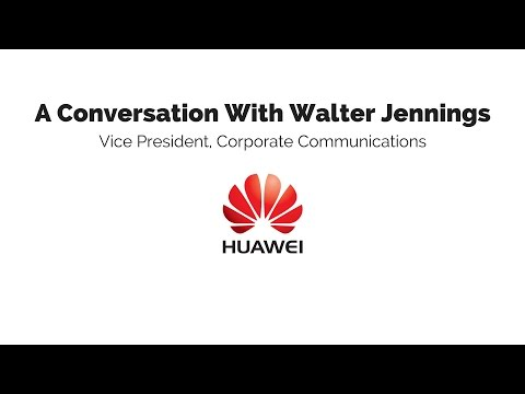 Life at Huawei: A Conversation with Walter Jennings in Shenzhen China