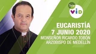 Eucaristía 7 Junio 2020 Monseñor Ricardo Tobón Restrepo – Tele VID