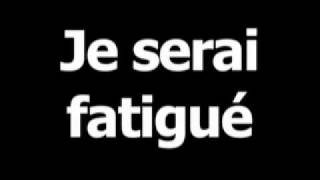 French phrase for I will be tired is Je serai fatigué