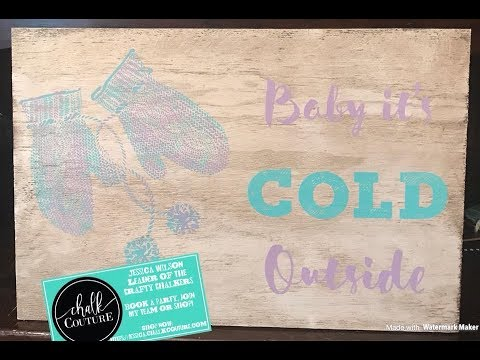 """Chalk Couture Demo- """"Baby Its Cold Outside"""" Transfer on Distressed Wood"""