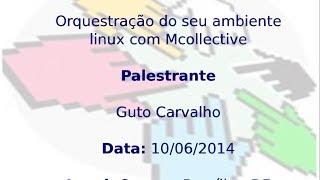 Palestra Técnica do CISL: Orquestração do seu ambiente linux com mCollective