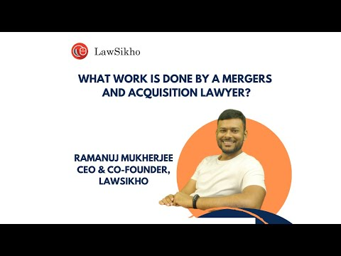 What work is done by a mergers and acquisition lawyer? | Ramanuj Mukherjee