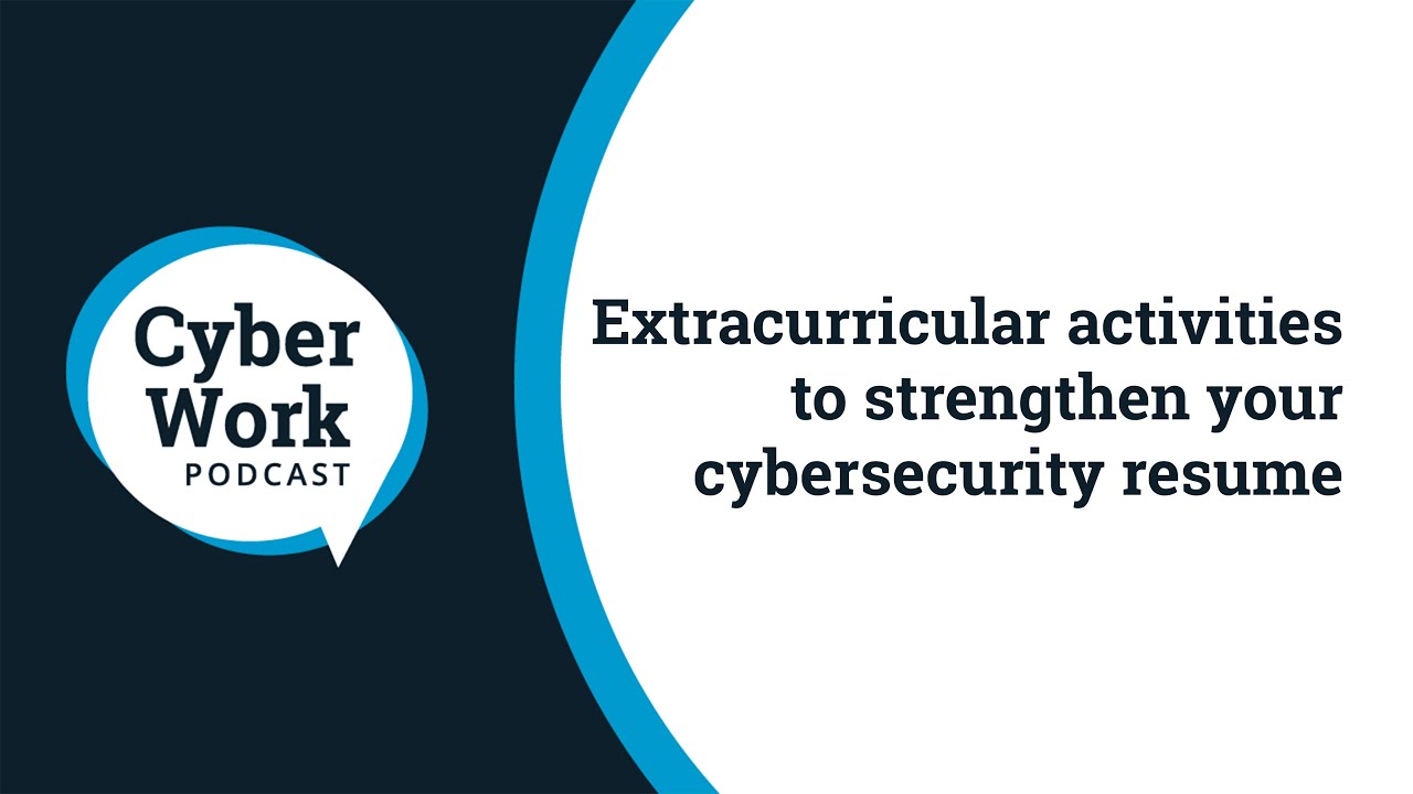 Extracurricular activities to strengthen your cybersecurity resume | Cyber Work Podcast
