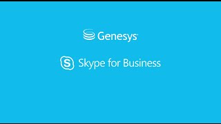 Genesys Integration with Microsoft Skype for Business