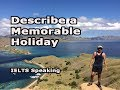 Describe a Memorable Holiday [IELTS Speaking Part 2]