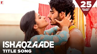 Ishaqzaade - Full Title Song | Arjun Kapoor | Parineeti Chopra | Javed Ali | Shreya Ghoshal