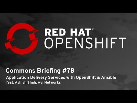 OpenShift Commons Briefing #78: Application Delivery Services with OpenShift & Ansible Automation