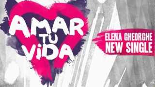 Elena Gheorghe - Amar tu Vida (Official Audio)