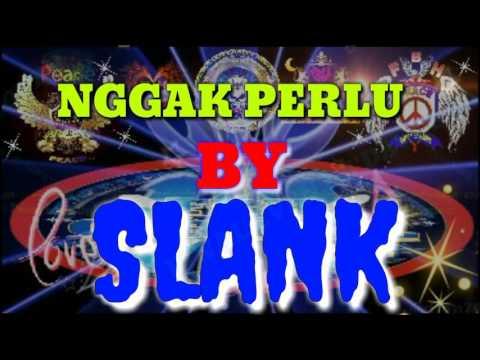 NGGAK PERLU - SLANK