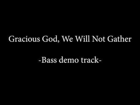 Bass demo - Gracious God, We Will Not Gather