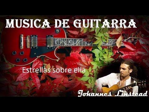 MUSICA DE GUITARRA + Johannes Linstead + Estrellas sobre ella