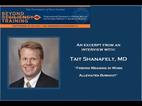 "Tait Shanafelt, MD, discusses ""Finding Meaning in Work Alleviates Burnout"""