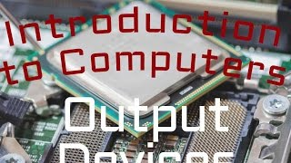 Computer Hardware : Output Devices (02:06)
