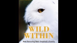 Book Trailer for Wild Within: How Rescuing Owls Inspired a Family