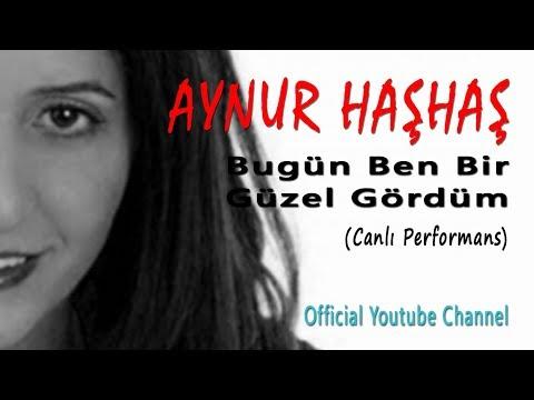 Aynur Haşhaş - Bugün Ben Bir Güzel Gördüm (Canlı Performans)