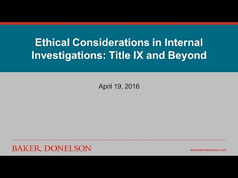 Ethical Considerations in Internal Investigations: Title IX and Beyond