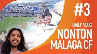 BOLA DI SPANYOL #3 - DAPET OLEH-OLEH DARI SUPORTER MALAGA CF