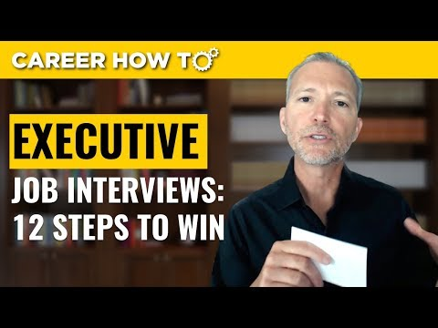 Executive Level Interviews: 12 Steps to Win the Job