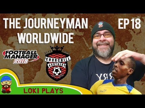 FM18 - Journeyman Worldwide - EP18 - It's Babadi-Day - Churchill Bros India - Football Manager 2018