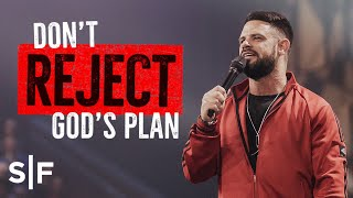 Don't Reject God's PĮan | Steven Furtick