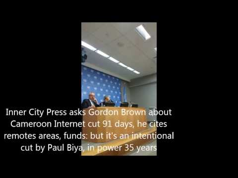 Inner City Press asks Gordon Brown of Cameroon Internet cut 91 days, he cites remotes areas, funds