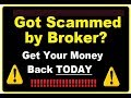 Scammed By Broker? GET YOUR MONEY BACK TODAY!