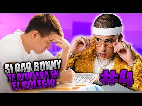 SI BAD BUNNY TE AYUDARA EN EL COLEGIO #4