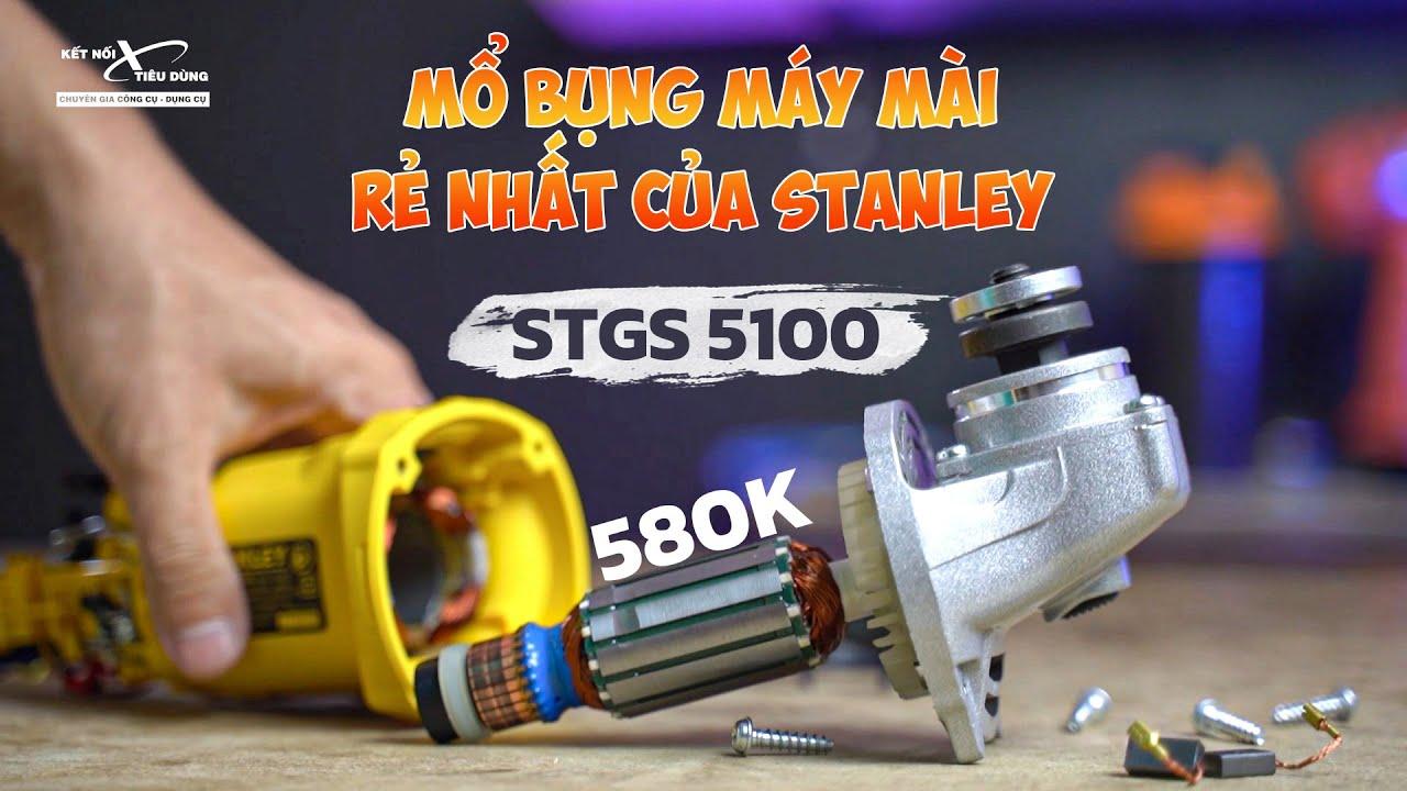 Máy Mài Góc Rẻ Nhất (580k) Của Stanley - STGS 5100   Thiết Kế Ổn, Phụ Tùng Tốt, BH 2 Năm