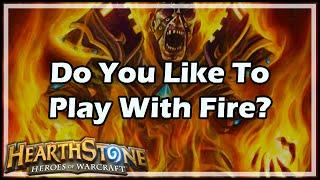 hearthstone do you like to play with fire