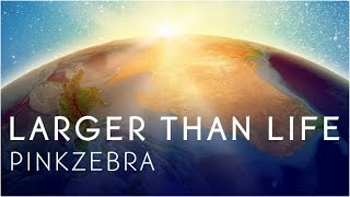 "Pinkzebra ""Larger Than Life"" [OFFICIAL VIDEO]"