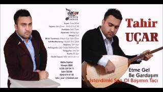 Tahir Uçar - Etme Gel Be Gardaşim Albüm Tanıtım (2015)