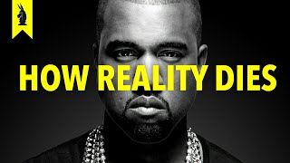 Kanye and The End of Reality - Wisecrack Edition