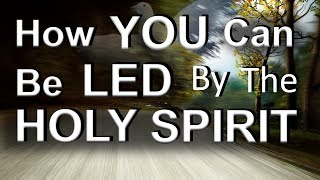 How You Can Be Led By The Holy Spirit
