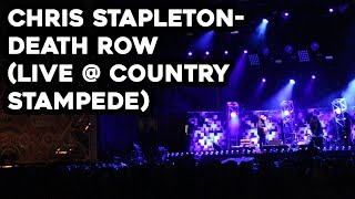 Chris Stapleton- Death Row (LIVE @ Country Stampede)