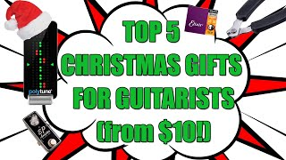 Top 5 Gift ideas for Guitarists!