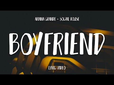 Ariana Grande - Boyfriend (Lyrics) ft. Social House