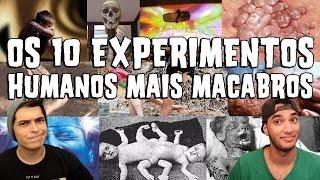 OS 10 EXPERIMENTOS HUMANOS MAIS MACABROS