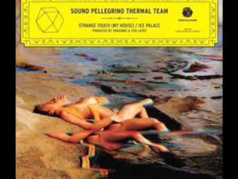 Teki Latex, Orgasmic, Sound Pellegrino Thermal Team - Strange Touch (My House)