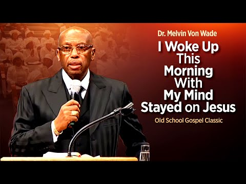"Ole School Praise- Dr. Melvin Von Wade 'Woke Up This Morning"""