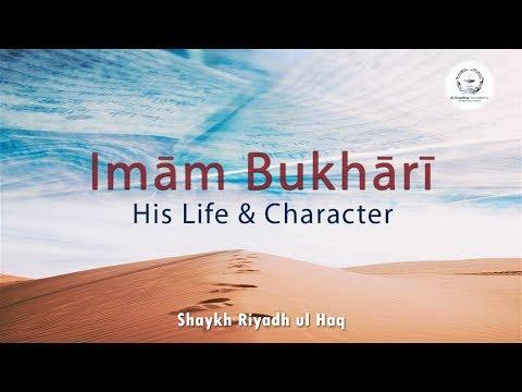Imām Bukhārī: His Life & Character - Shaykh Riyadh ul Haq