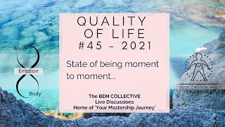 #45 QUALITY OF LIFE - State of being moment to moment... Episode 1 by The BEM Collective