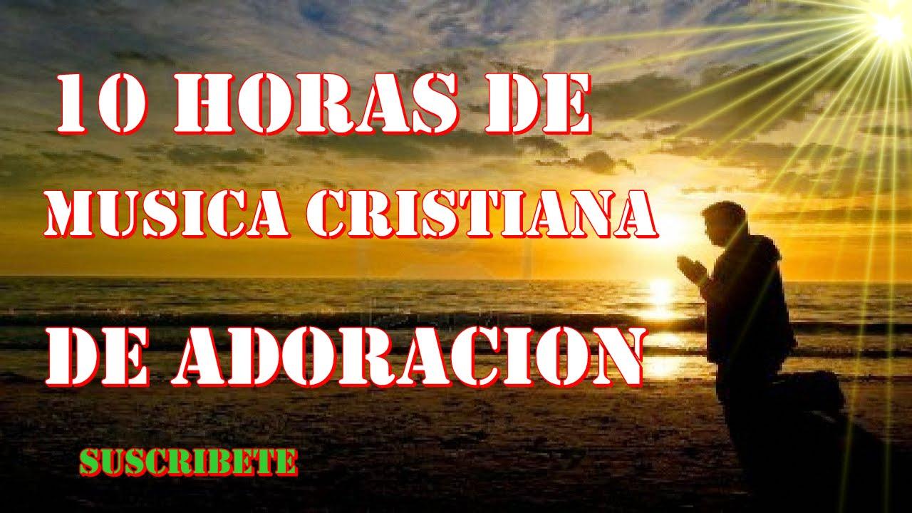 10 Horas De Musica Cristiana De Adoracion Apto Para Orar Youtube
