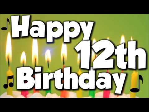 Happy 12th Birthday Happy Birthday To You Song YouTube