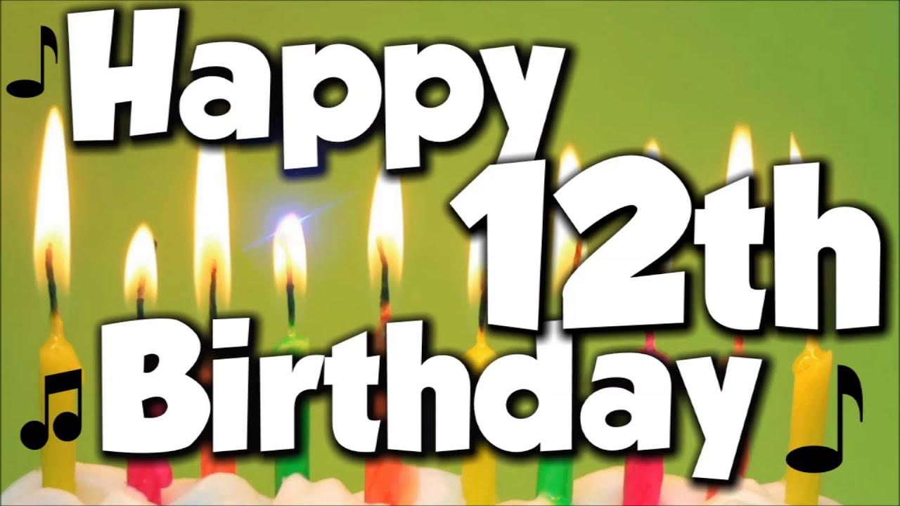 Happy 12th Birthday Happy Birthday To You Song Youtube