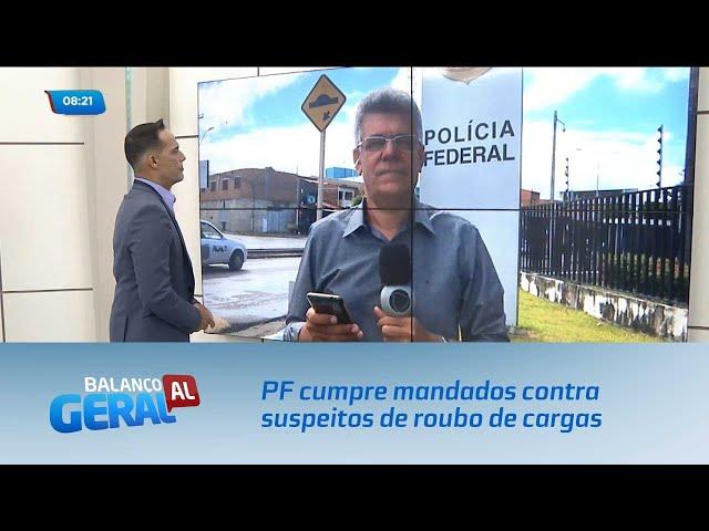 PF cumpre mandados contra suspeitos de roubo de cargas em Alagoas e Pernambuco