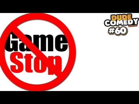 DudeComedy Podcast #60 - GameStop is TOTALLY F*CKED....